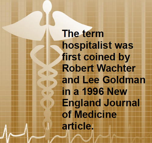 The term hospitalist was first coined by Robert Wachter and Lee Goldman in a 1996 New England Journal of Medicine article.
